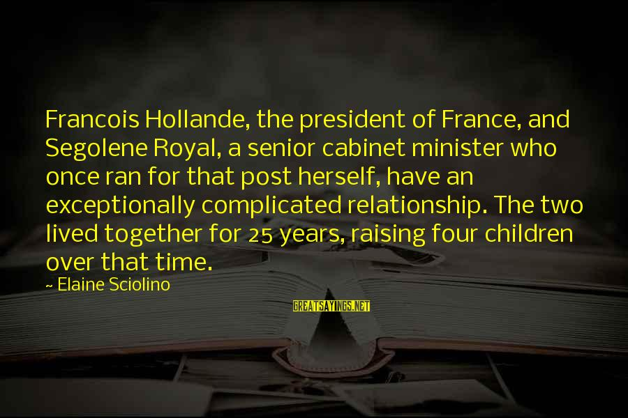 For Complicated Relationship Sayings By Elaine Sciolino: Francois Hollande, the president of France, and Segolene Royal, a senior cabinet minister who once