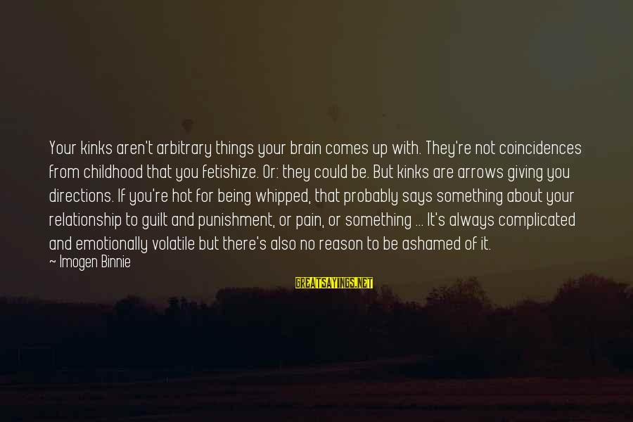 For Complicated Relationship Sayings By Imogen Binnie: Your kinks aren't arbitrary things your brain comes up with. They're not coincidences from childhood