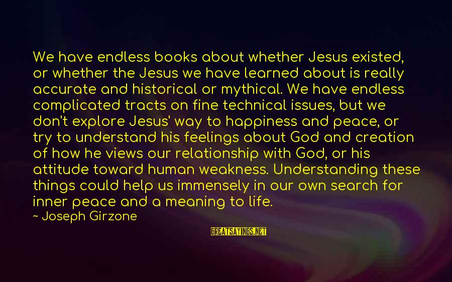 For Complicated Relationship Sayings By Joseph Girzone: We have endless books about whether Jesus existed, or whether the Jesus we have learned