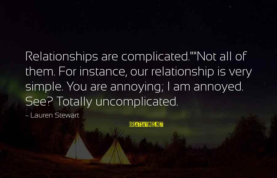 """For Complicated Relationship Sayings By Lauren Stewart: Relationships are complicated.""""""""Not all of them. For instance, our relationship is very simple. You are"""