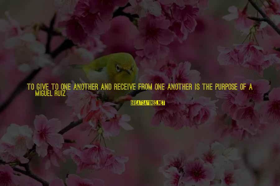 For Complicated Relationship Sayings By Miguel Ruiz: To give to one another and receive from one another is the purpose of a