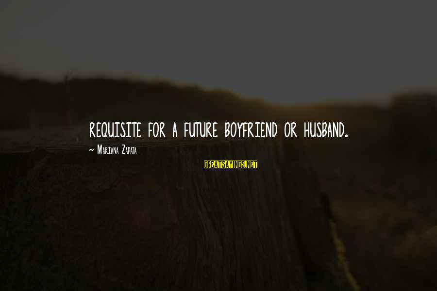 For My Future Boyfriend Sayings By Mariana Zapata: requisite for a future boyfriend or husband.