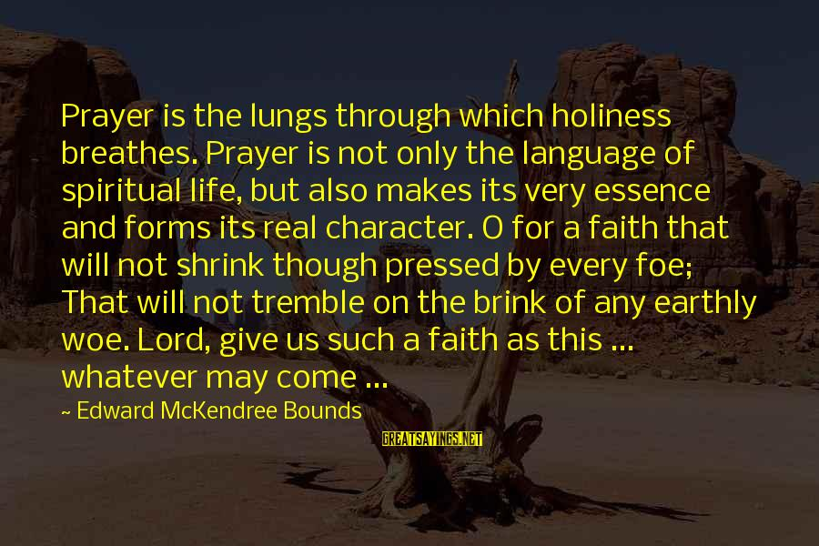For Real Though Sayings By Edward McKendree Bounds: Prayer is the lungs through which holiness breathes. Prayer is not only the language of