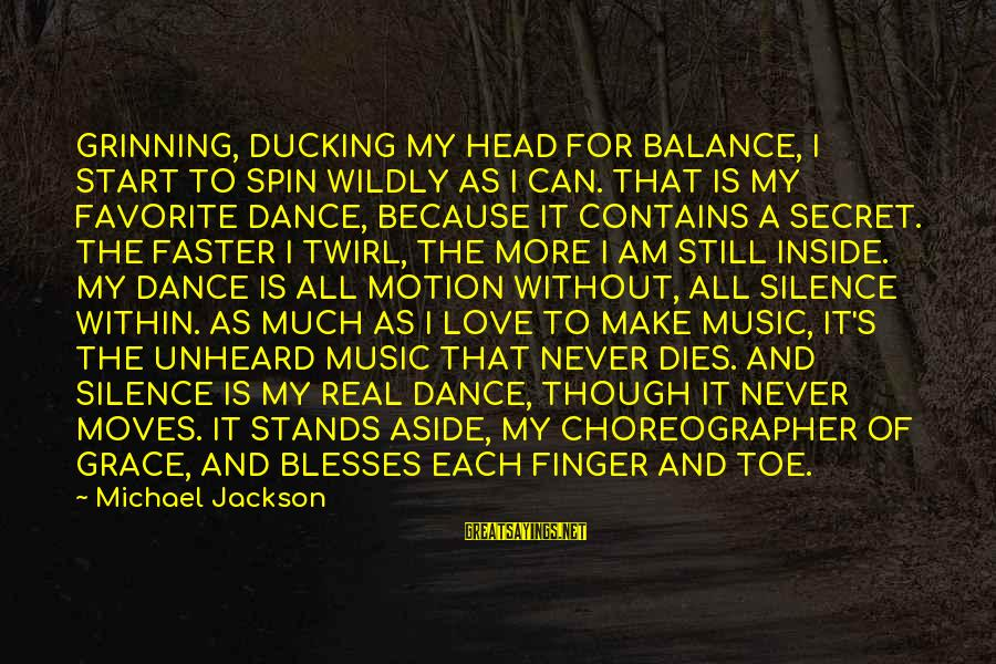 For Real Though Sayings By Michael Jackson: GRINNING, DUCKING MY HEAD FOR BALANCE, I START TO SPIN WILDLY AS I CAN. THAT