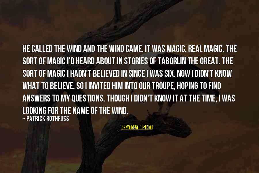 For Real Though Sayings By Patrick Rothfuss: He called the wind and the wind came. It was magic. Real magic. The sort