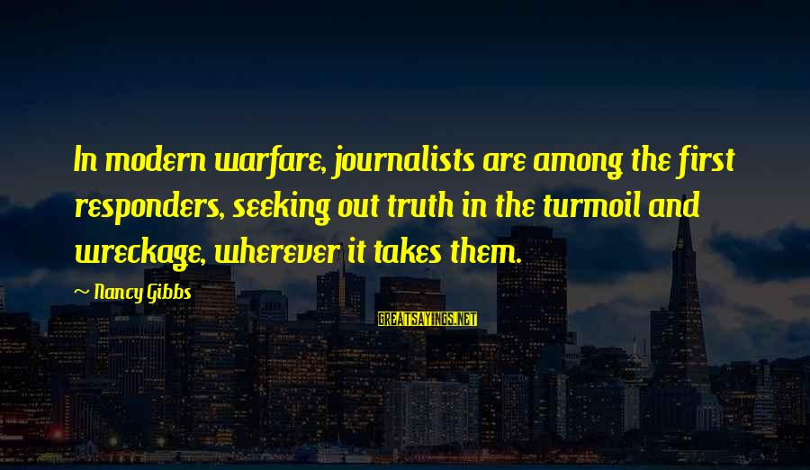 Forarm Sayings By Nancy Gibbs: In modern warfare, journalists are among the first responders, seeking out truth in the turmoil