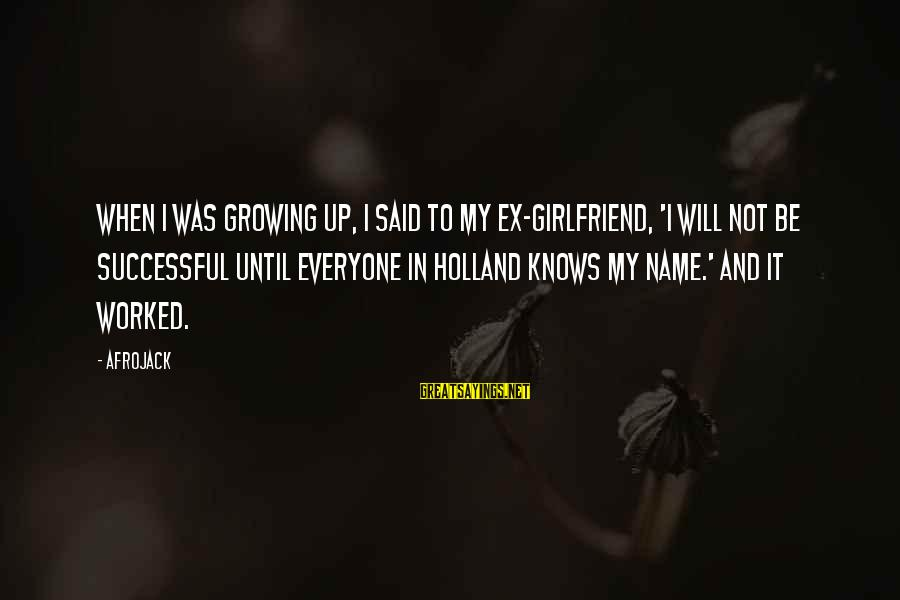 Forebode Sayings By Afrojack: When I was growing up, I said to my ex-girlfriend, 'I will not be successful