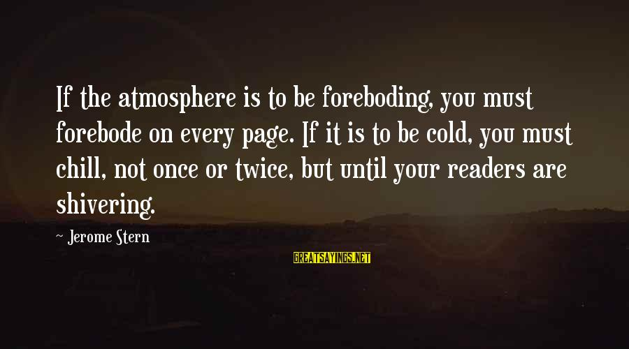 Forebode Sayings By Jerome Stern: If the atmosphere is to be foreboding, you must forebode on every page. If it