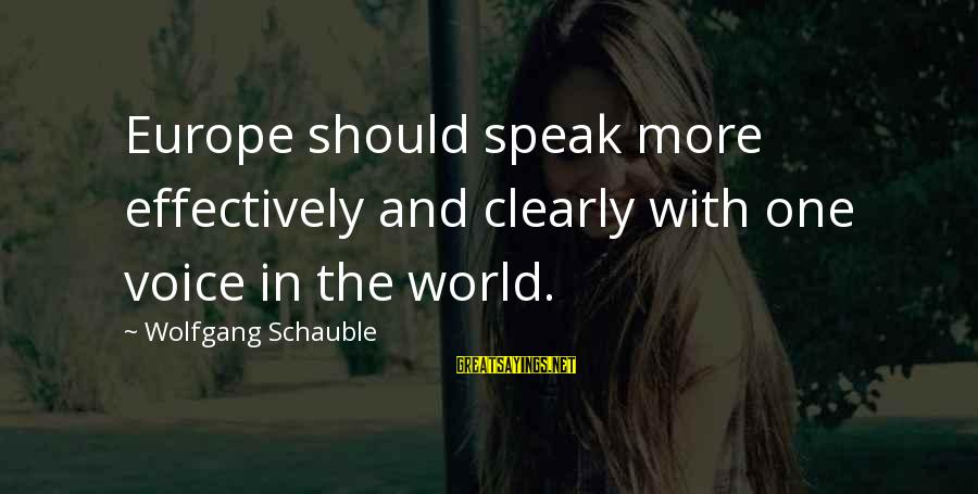 Forebode Sayings By Wolfgang Schauble: Europe should speak more effectively and clearly with one voice in the world.