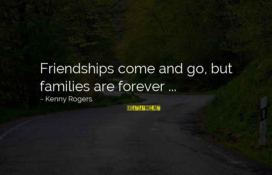 Forever Friendships Sayings By Kenny Rogers: Friendships come and go, but families are forever ...