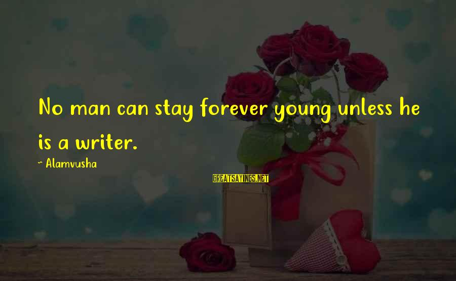 Forever Young Sayings By Alamvusha: No man can stay forever young unless he is a writer.