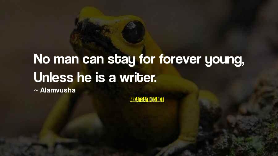Forever Young Sayings By Alamvusha: No man can stay for forever young, Unless he is a writer.