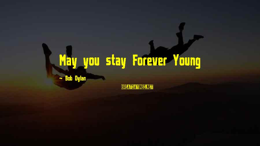 Forever Young Sayings By Bob Dylan: May you stay Forever Young
