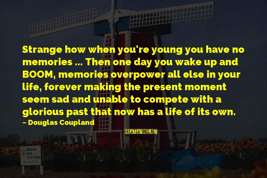 Forever Young Sayings By Douglas Coupland: Strange how when you're young you have no memories ... Then one day you wake