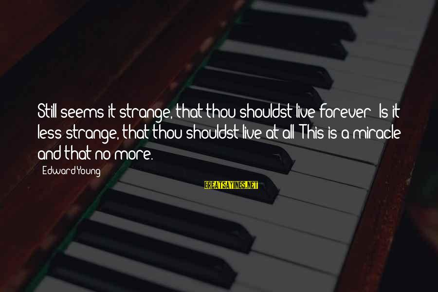 Forever Young Sayings By Edward Young: Still seems it strange, that thou shouldst live forever? Is it less strange, that thou