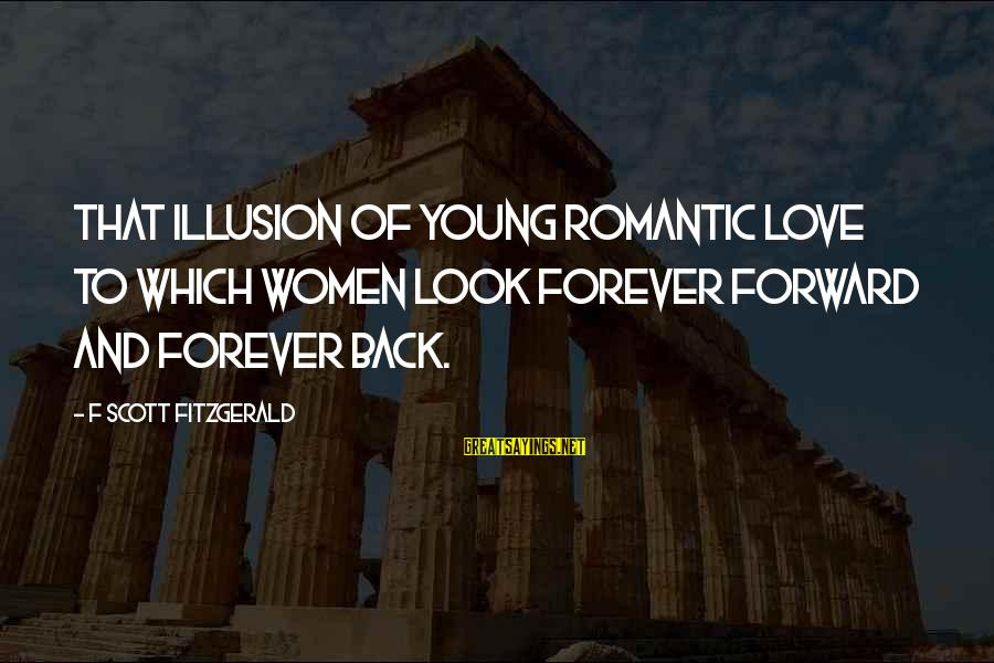 Forever Young Sayings By F Scott Fitzgerald: That illusion of young romantic love to which women look forever forward and forever back.