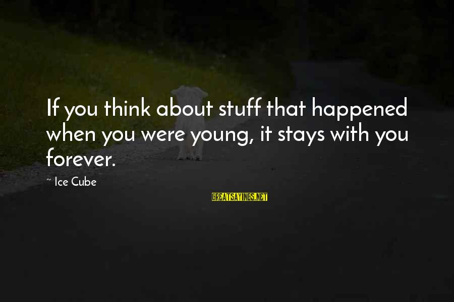 Forever Young Sayings By Ice Cube: If you think about stuff that happened when you were young, it stays with you