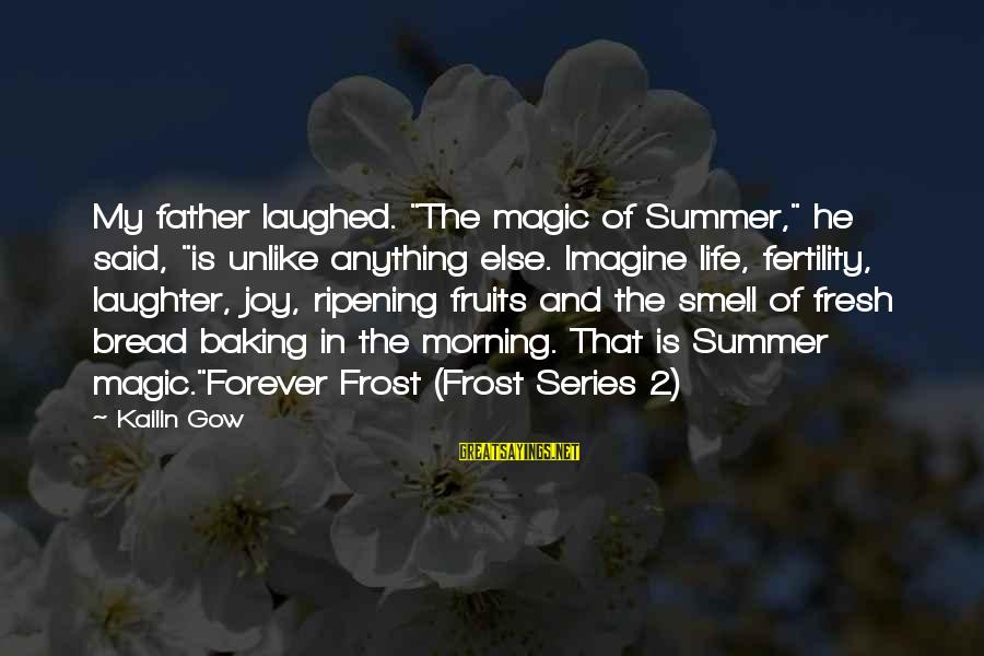 """Forever Young Sayings By Kailin Gow: My father laughed. """"The magic of Summer,"""" he said, """"is unlike anything else. Imagine life,"""