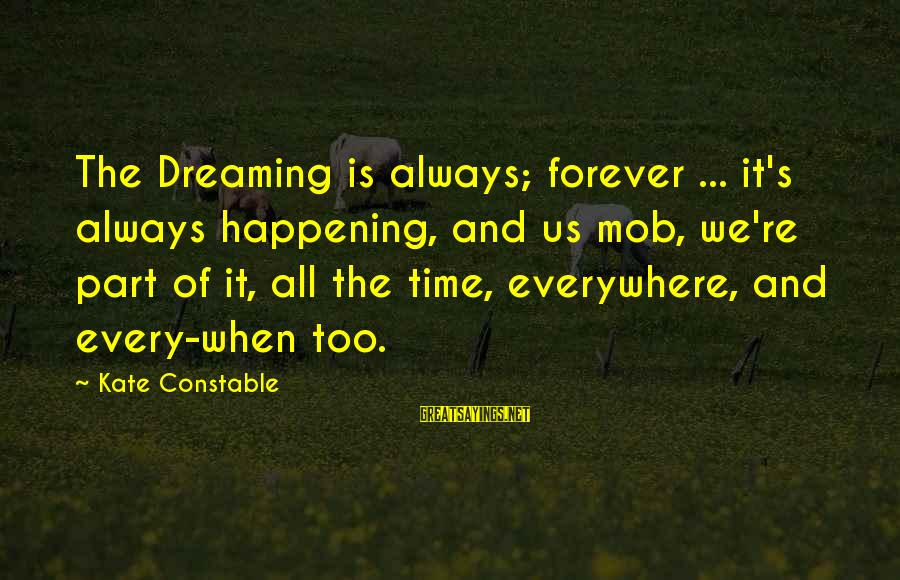 Forever Young Sayings By Kate Constable: The Dreaming is always; forever ... it's always happening, and us mob, we're part of