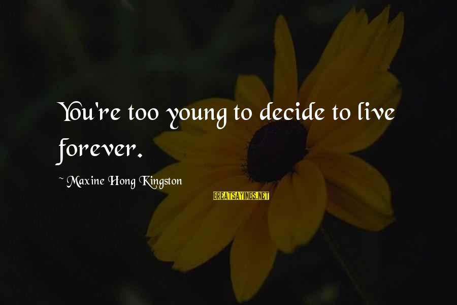Forever Young Sayings By Maxine Hong Kingston: You're too young to decide to live forever.