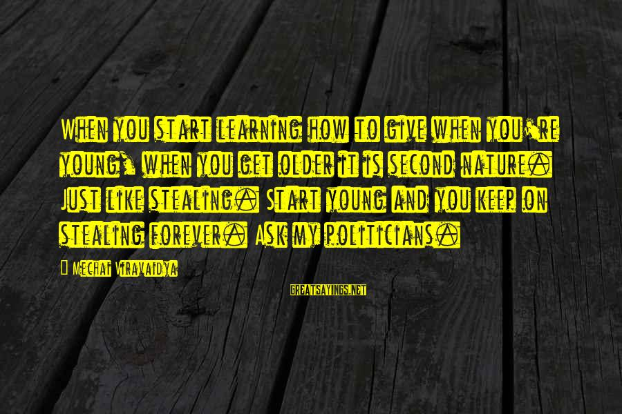 Forever Young Sayings By Mechai Viravaidya: When you start learning how to give when you're young, when you get older it