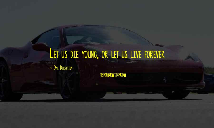 Forever Young Sayings By One Direction: Let us die young, or let us live forever