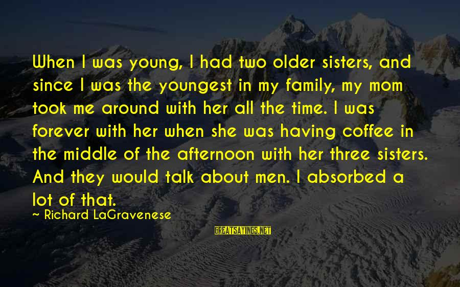 Forever Young Sayings By Richard LaGravenese: When I was young, I had two older sisters, and since I was the youngest