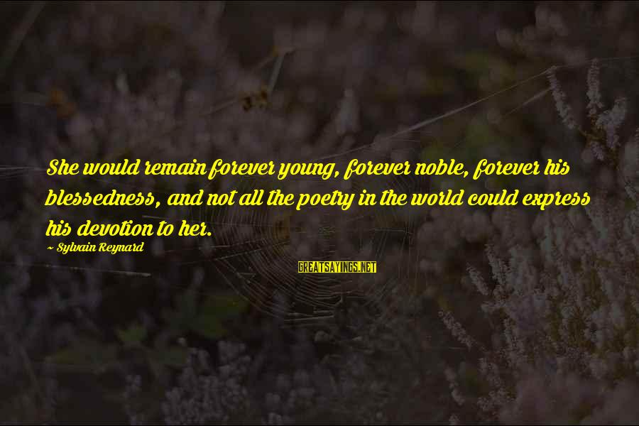 Forever Young Sayings By Sylvain Reynard: She would remain forever young, forever noble, forever his blessedness, and not all the poetry