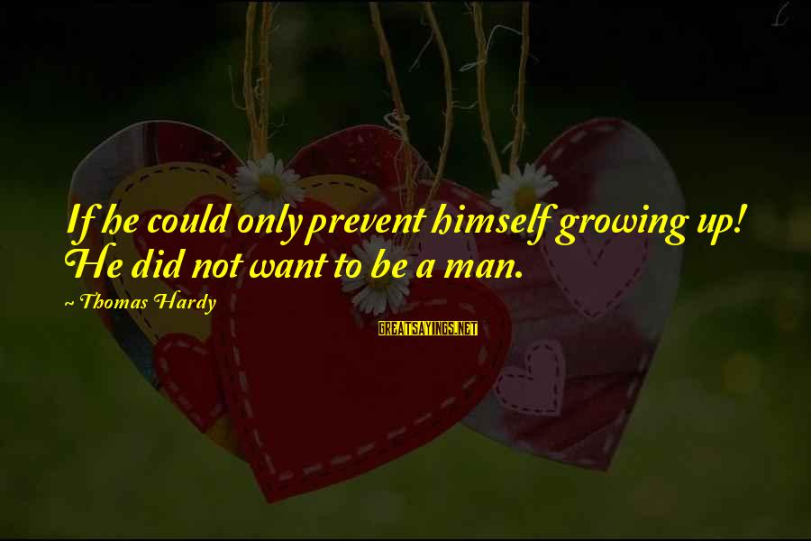 Forever Young Sayings By Thomas Hardy: If he could only prevent himself growing up! He did not want to be a