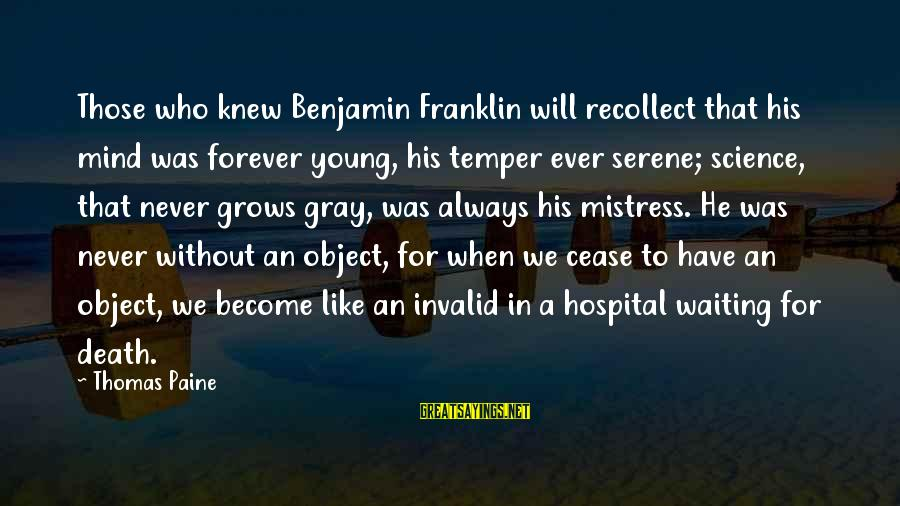 Forever Young Sayings By Thomas Paine: Those who knew Benjamin Franklin will recollect that his mind was forever young, his temper