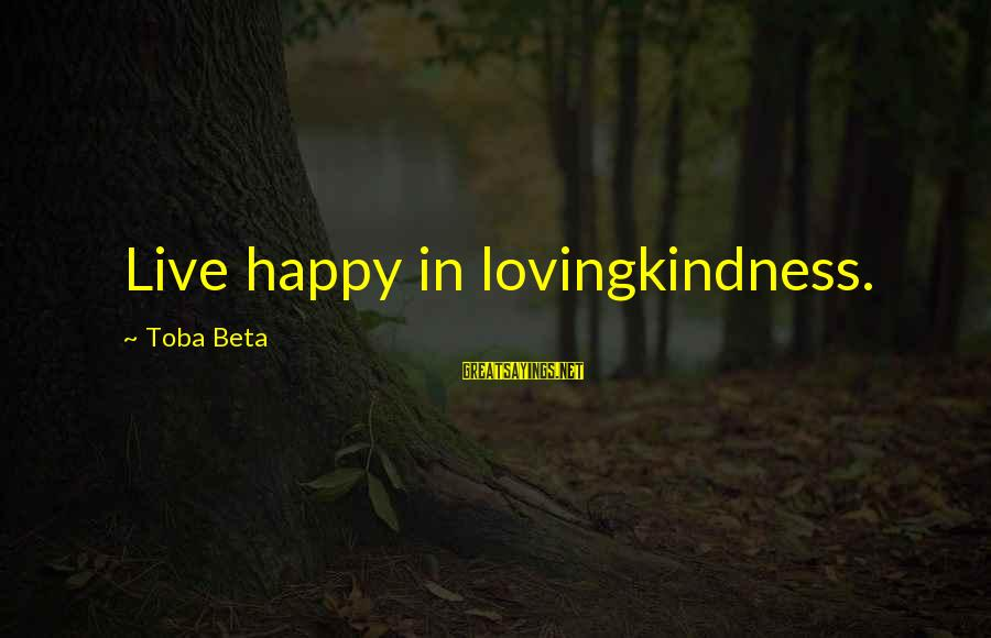 Forever Young Sayings By Toba Beta: Live happy in lovingkindness.