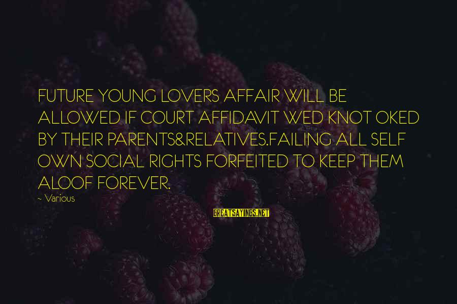 Forever Young Sayings By Various: FUTURE YOUNG LOVERS AFFAIR WILL BE ALLOWED IF COURT AFFIDAVIT WED KNOT OKED BY THEIR