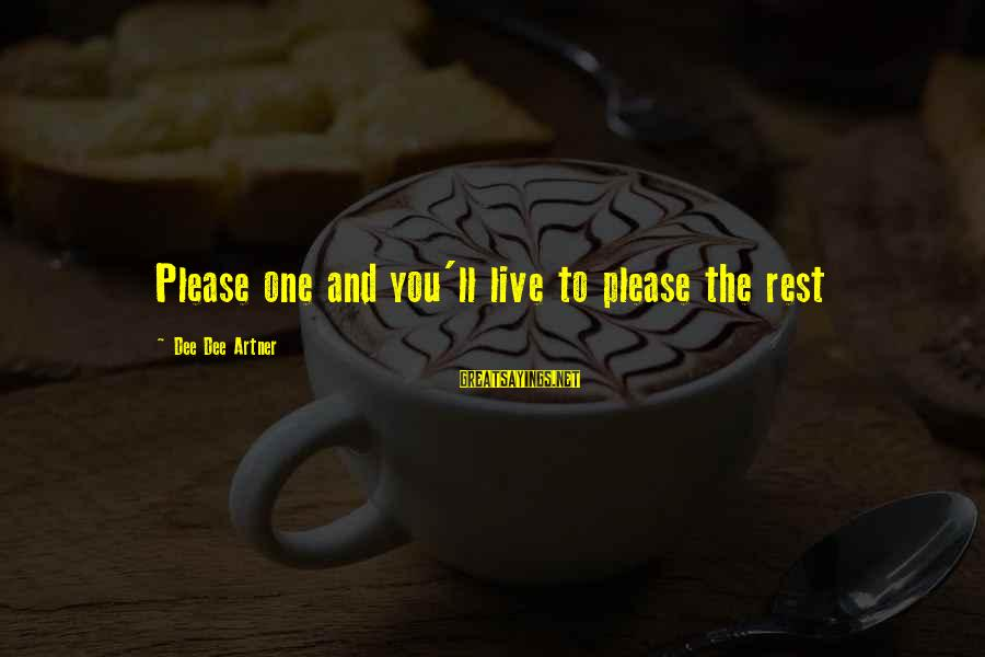 Forget Me Not Poems Sayings By Dee Dee Artner: Please one and you'll live to please the rest