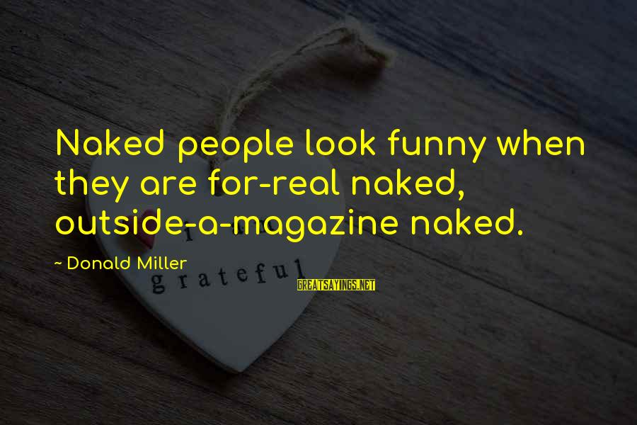 Forget Me Not Poems Sayings By Donald Miller: Naked people look funny when they are for-real naked, outside-a-magazine naked.
