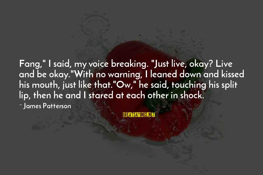 "Forgetful Boyfriends Sayings By James Patterson: Fang,"" I said, my voice breaking. ""Just live, okay? Live and be okay.""With no warning,"