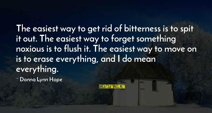 Forgetting To Do Something Sayings By Donna Lynn Hope: The easiest way to get rid of bitterness is to spit it out. The easiest