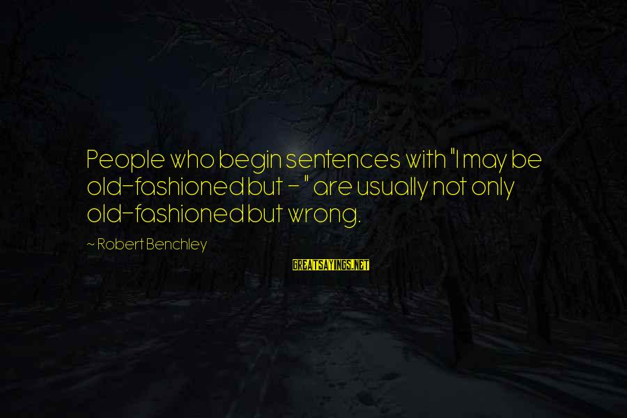 """Forgiveness And Reconciliation Bible Sayings By Robert Benchley: People who begin sentences with """"I may be old-fashioned but - """" are usually not"""