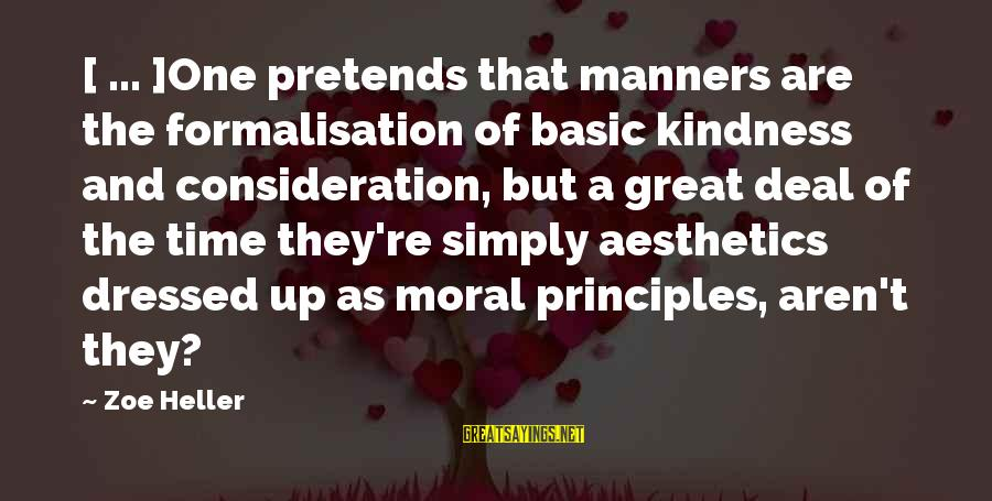 Formalisation Sayings By Zoe Heller: [ ... ]One pretends that manners are the formalisation of basic kindness and consideration, but