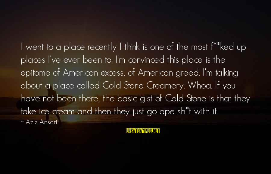 Forrest Gregg Sayings By Aziz Ansari: I went to a place recently I think is one of the most f**ked up