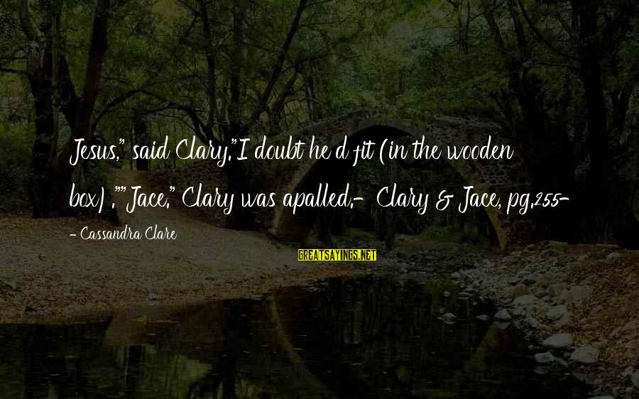 """Forrest Gregg Sayings By Cassandra Clare: Jesus,"""" said Clary.""""I doubt he'd fit (in the wooden box).""""""""Jace."""" Clary was apalled.-Clary & Jace,"""