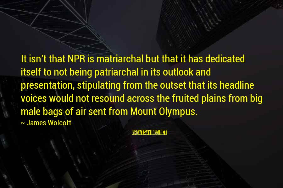 Forrest Gregg Sayings By James Wolcott: It isn't that NPR is matriarchal but that it has dedicated itself to not being