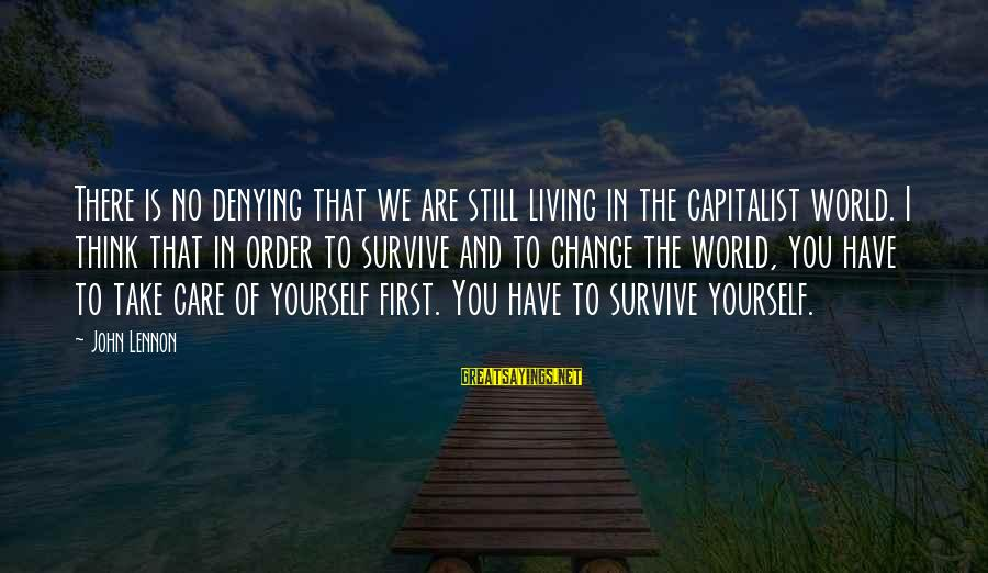 Forrest Gregg Sayings By John Lennon: There is no denying that we are still living in the capitalist world. I think