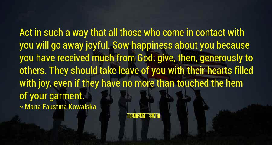 Forrest Gregg Sayings By Maria Faustina Kowalska: Act in such a way that all those who come in contact with you will