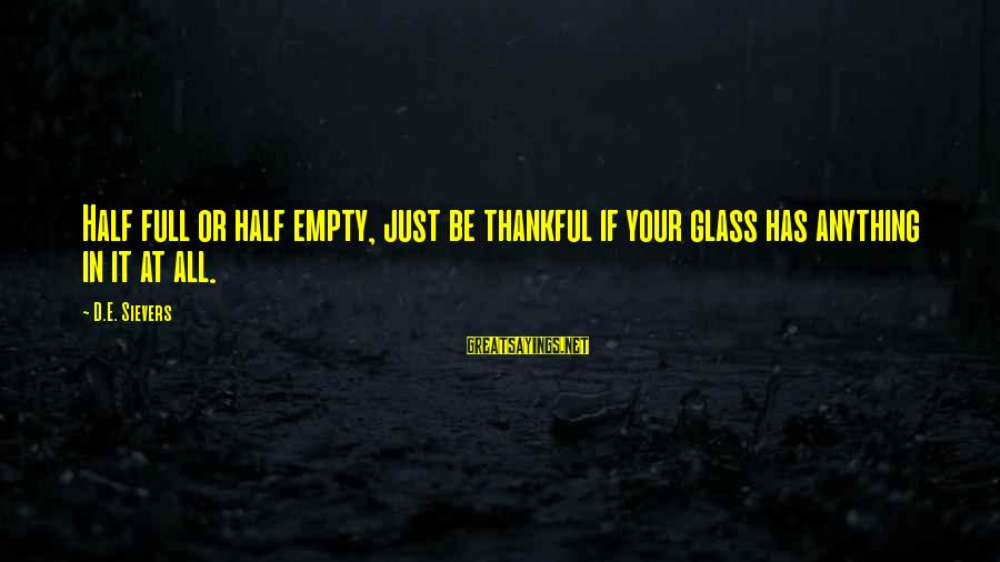 Forsaking Family Sayings By D.E. Sievers: Half full or half empty, just be thankful if your glass has anything in it