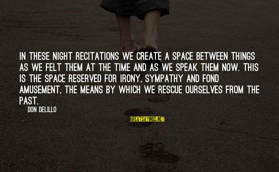 Fortuitously Sayings By Don DeLillo: In these night recitations we create a space between things as we felt them at