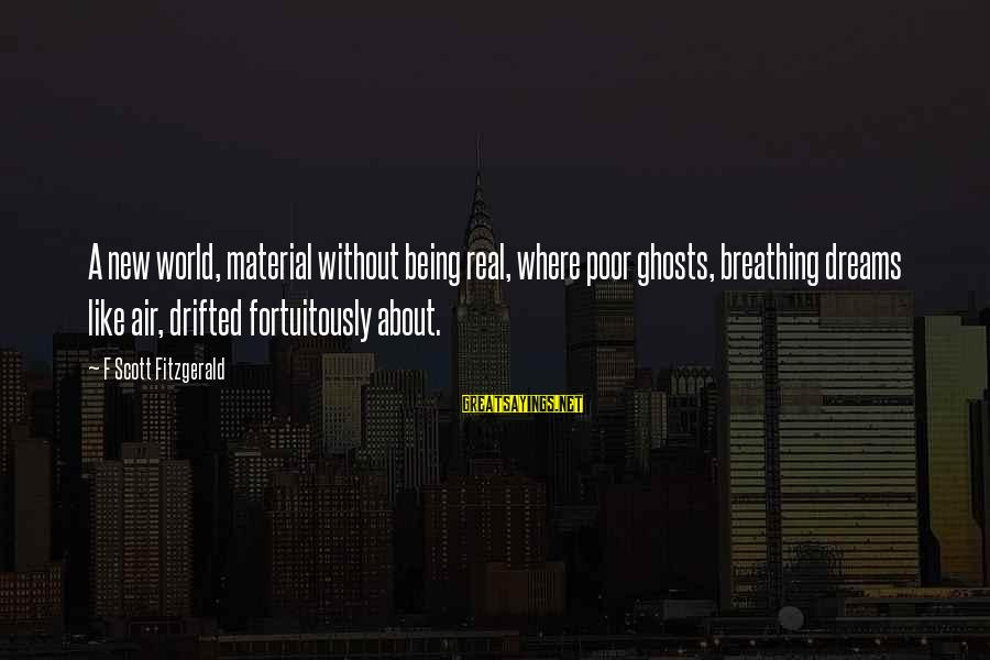 Fortuitously Sayings By F Scott Fitzgerald: A new world, material without being real, where poor ghosts, breathing dreams like air, drifted