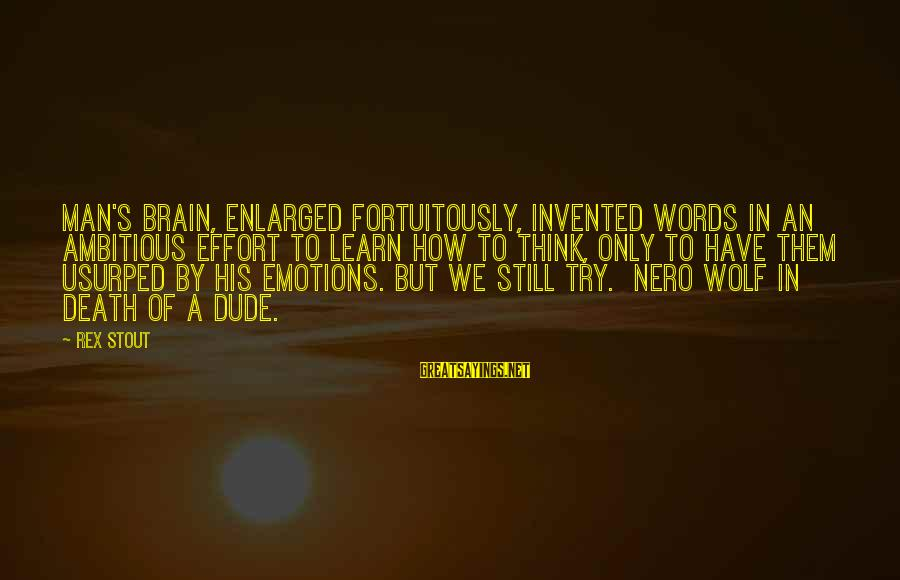 Fortuitously Sayings By Rex Stout: Man's brain, enlarged fortuitously, invented words in an ambitious effort to learn how to think,