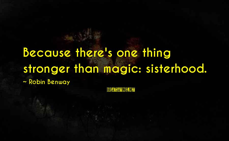 Fortuitously Sayings By Robin Benway: Because there's one thing stronger than magic: sisterhood.