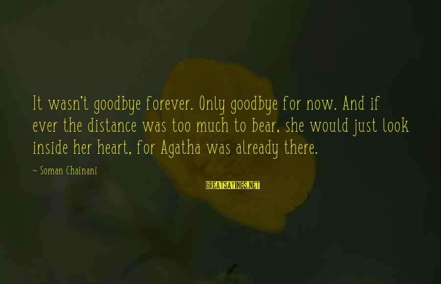 Fortuitously Sayings By Soman Chainani: It wasn't goodbye forever. Only goodbye for now. And if ever the distance was too