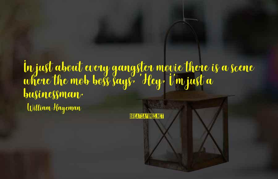 Fortuitously Sayings By William Hageman: In just about every gangster movie there is a scene where the mob boss says,